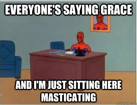 Everyone's saying grace and i'm just sitting here masticating  - Everyone's saying grace and i'm just sitting here masticating   Spiderman Desk