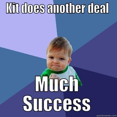 KIT DOES ANOTHER DEAL MUCH SUCCESS Success Kid