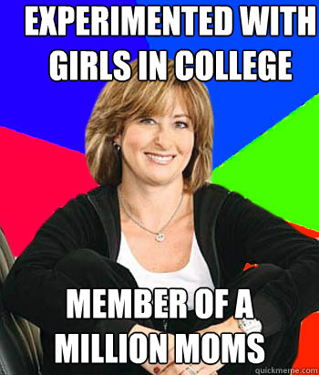 Experimented with girls in college Member of A Million Moms - Experimented with girls in college Member of A Million Moms  Sheltering Suburban Mom
