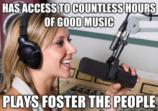 has access to countless hours of good music plays Foster the People - has access to countless hours of good music plays Foster the People  scumbag radio dj