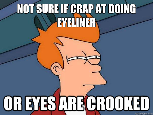 Not sure if Crap at doing eyeliner Or eyes are crooked - Not sure if Crap at doing eyeliner Or eyes are crooked  Futurama Fry