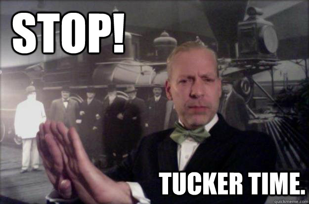 Stop! Tucker time.