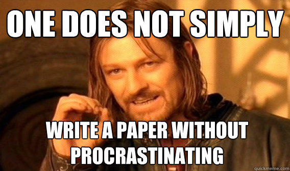 One does not simply write a paper without procrastinating - One does not simply write a paper without procrastinating  Boromir