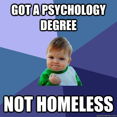 Got a psychology degree NOT HOMELESS - Got a psychology degree NOT HOMELESS  Success Kid