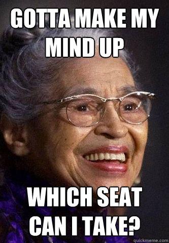 gotta make my mind up Which Seat can i take?