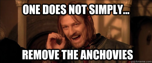 One does not simply... remove the anchovies