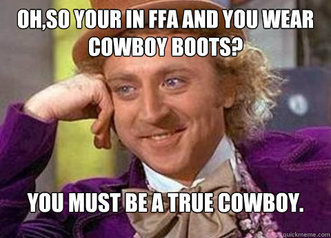 oh,So your in ffa and you wear cowboy boots? you must be a true cowboy.