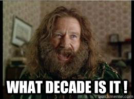 What Decade is it ! -  What Decade is it !  What year is it