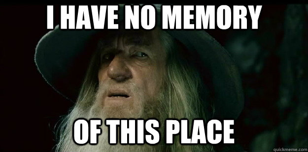 I have no memory of this place - I have no memory of this place  I have no memory Gandalf