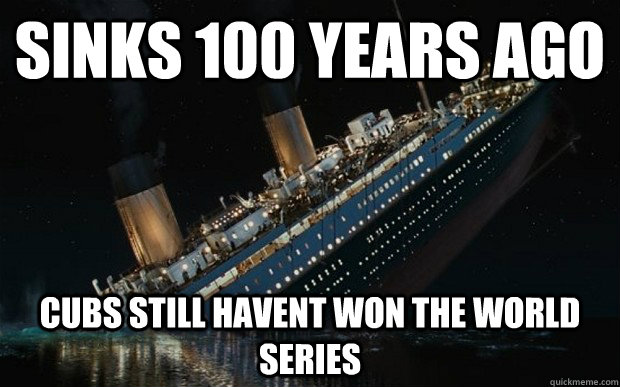 Sinks 100 years ago cubs still havent won the world series