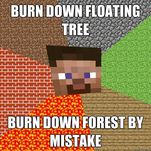 Burn down floating tree Burn down forest by mistake - Burn down floating tree Burn down forest by mistake  Minecraft