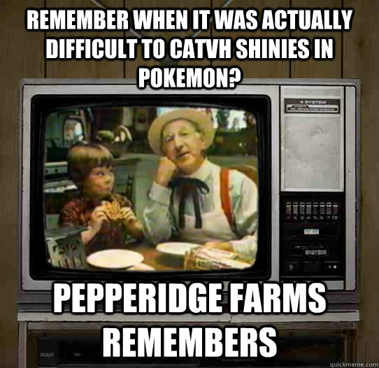 Remember when It was actually difficult to catvh shinies in pokemon? Pepperidge Farms remembers