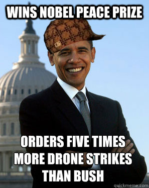 Wins Nobel Peace prize orders five times more drone strikes than bush - Wins Nobel Peace prize orders five times more drone strikes than bush  Scumbag Obama