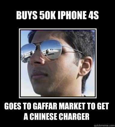 Buys 50k iphone 4s goes to gaffar market to get a Chinese charger   Rich Delhi Boy