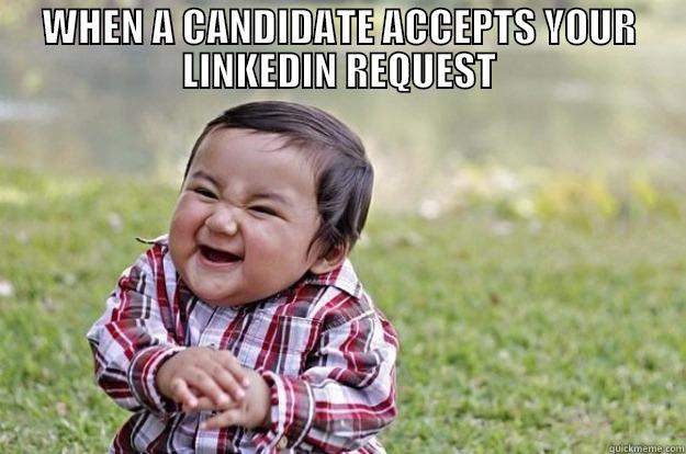 WHEN A CANDIDATE ACCEPTS YOUR LINKEDIN REQUEST  Evil Toddler