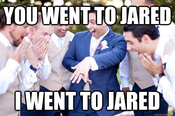 you went to jared i went to jared - you went to jared i went to jared  Misc