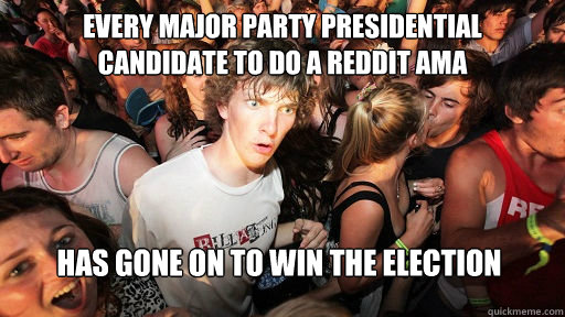 Every major party presidential candidate to do a reddit AMA Has gone on to win the election - Every major party presidential candidate to do a reddit AMA Has gone on to win the election  Sudden Clarity Clarence