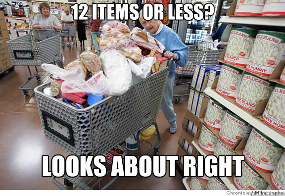 12 items or less? looks about right - 12 items or less? looks about right  Scumbag shopper