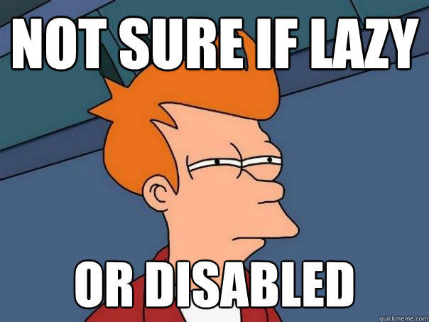not sure if lazy or disabled - not sure if lazy or disabled  Futurama Fry