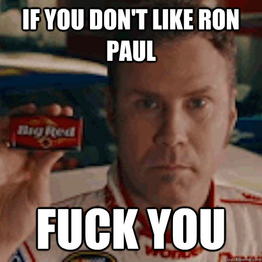 If you don't like Ron Paul Fuck You - If you don't like Ron Paul Fuck You  Misc