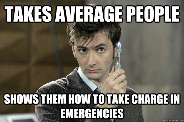 Takes average people shows them how to take charge in emergencies - Takes average people shows them how to take charge in emergencies  Good Guy David Tennant