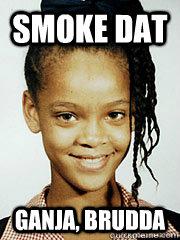 smoke dat ganja, brudda