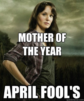 Mother of the year april fool's - Mother of the year april fool's  Misc