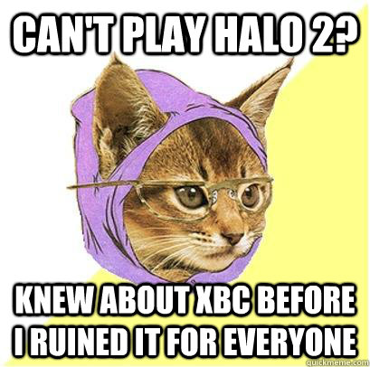 Can't play halo 2? Knew about XBC before I ruined it for everyone