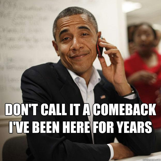 26829c38e2908f7129cda76c3b06312af429a1129c48197c59acf992e29dda6e don't call it a comeback i've been here for years misc quickmeme