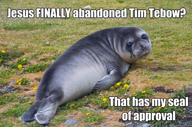 Jesus FINALLY abandoned Tim Tebow? That has my seal of approval