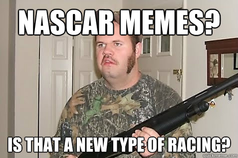 Funny Nascar Memes Nascar Memes is That a New