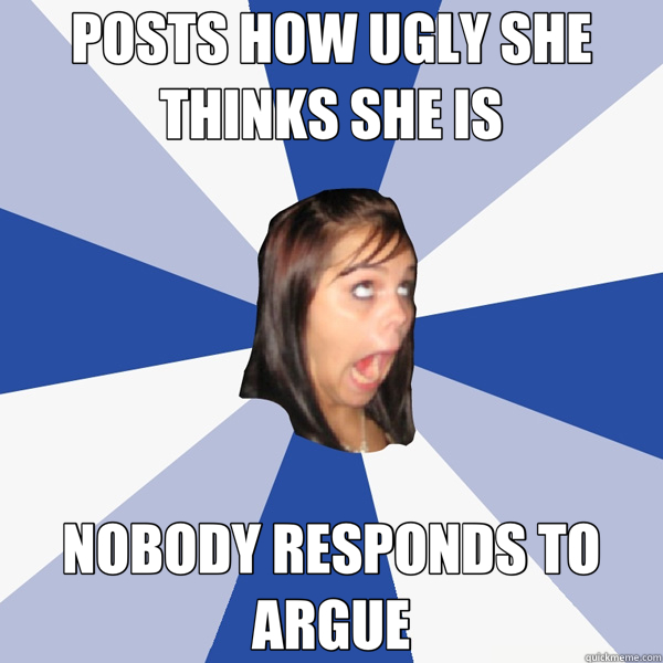 POSTS HOW UGLY SHE THINKS SHE IS NOBODY RESPONDS TO ARGUE - POSTS HOW UGLY SHE THINKS SHE IS NOBODY RESPONDS TO ARGUE  Annoying Facebook Girl