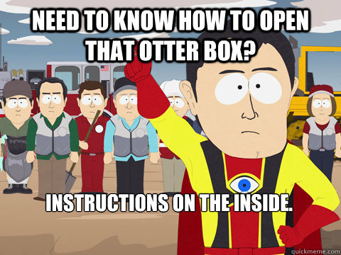 Need to know how to open that Otter Box? Instructions on the inside. - Need to know how to open that Otter Box? Instructions on the inside.  Captain Hindsight