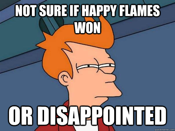 Not sure if happy flames won or disappointed - Not sure if happy flames won or disappointed  Futurama Fry