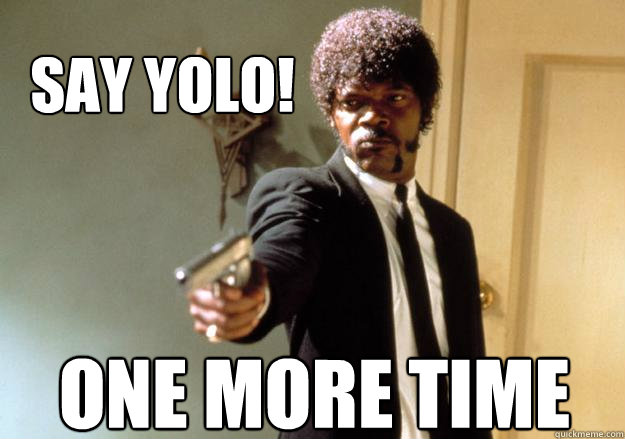 SAY yolo! one more time - SAY yolo! one more time  Samuel L Jackson