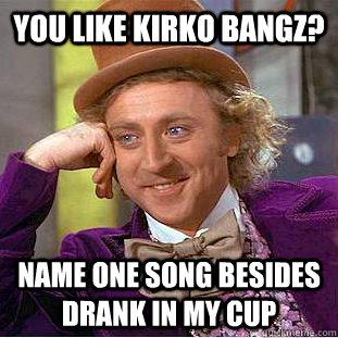 Kirko Bangz Dad You like kirko bangz