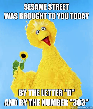 Sesame Street was brought to you today by the letter