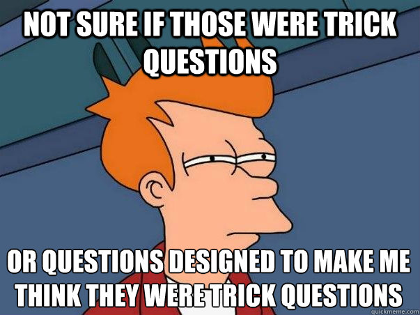 Funny Memes Questions : Not sure if those were trick questions or