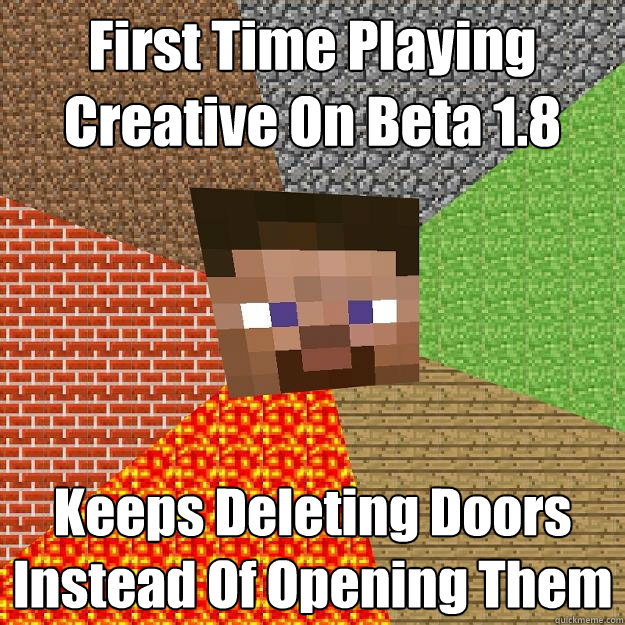 First Time Playing Creative On Beta 1.8 Keeps Deleting Doors Instead Of Opening Them  Minecraft