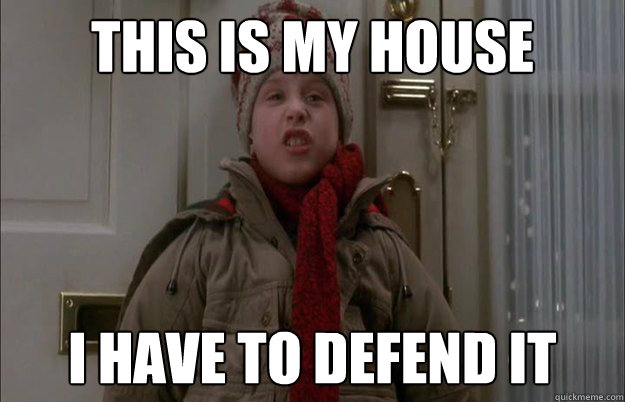 This Is My House I Have To Defend It Misc Quickmeme