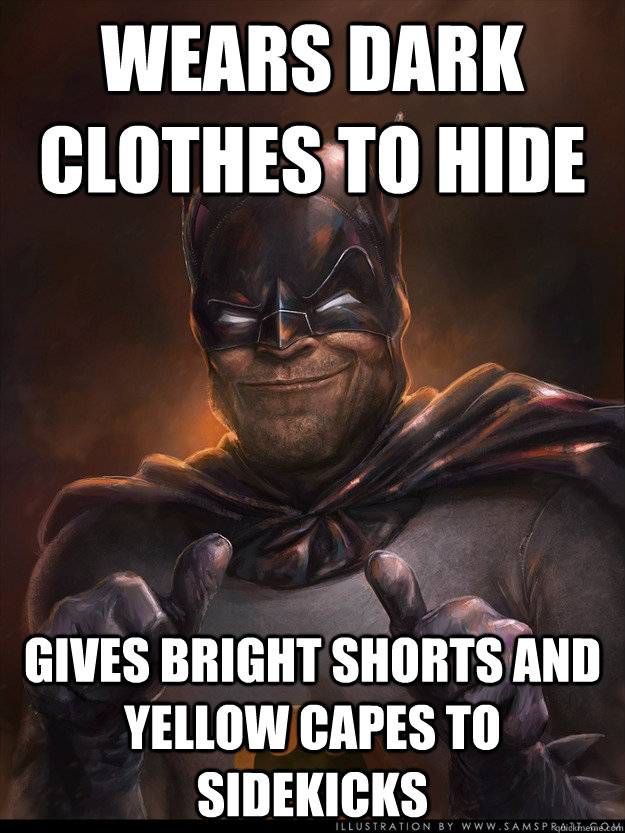 Wears dark clothes to hide gives bright shorts and yellow capes to sidekicks