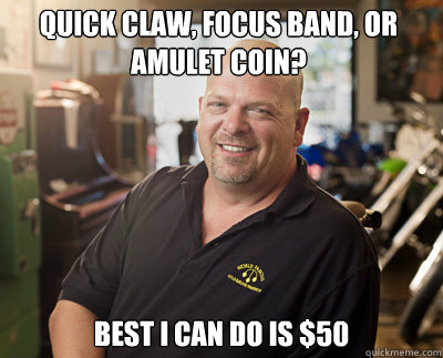 Quick Claw, Focus band, or amulet coin? Best I can do is $50