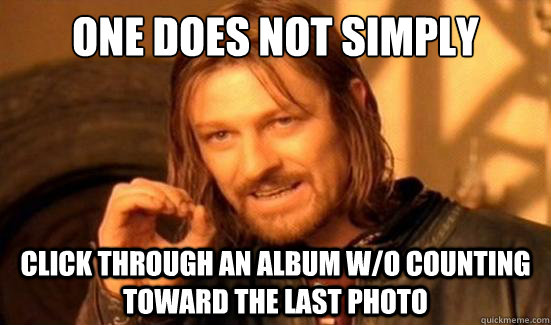 One Does Not Simply Click through an album w/o counting toward the last photo - One Does Not Simply Click through an album w/o counting toward the last photo  Boromir