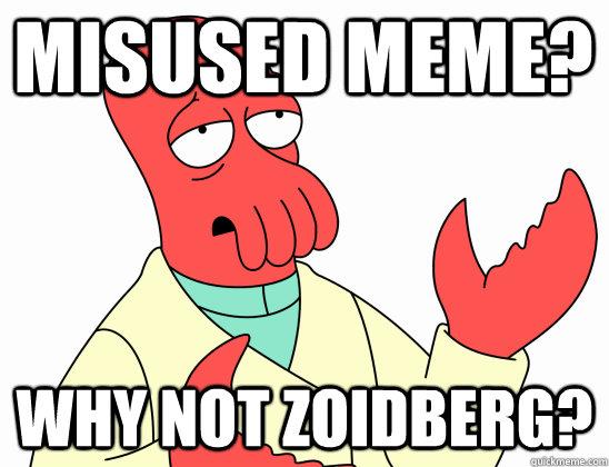 Misused meme? why not Zoidberg?  Why Not Zoidberg