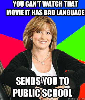 you can't watch that movie it has bad language Sends you to public school - you can't watch that movie it has bad language Sends you to public school  Sheltering Suburban Mom