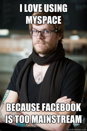 i Love using myspace because facebook is too mainstream  Hipster Barista