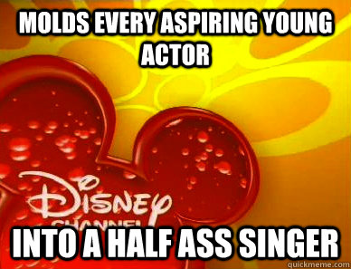 Molds every aspiring young actor into a half ass singer