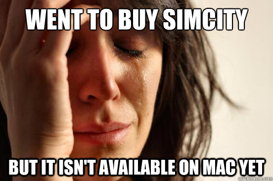 Went to buy Simcity But it isn't available on Mac yet  - Went to buy Simcity But it isn't available on Mac yet   First World Problems