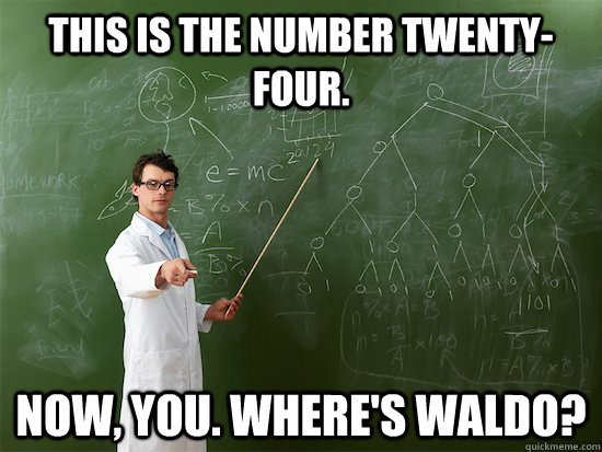 THIS is the number twenty-four. now, you. Where's waldo?