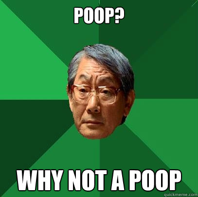 Poop? Why not A Poop  High Expectations Asian Father